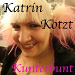 Katrin Kotzt Kunterbunt #2 – 2013-11-17
